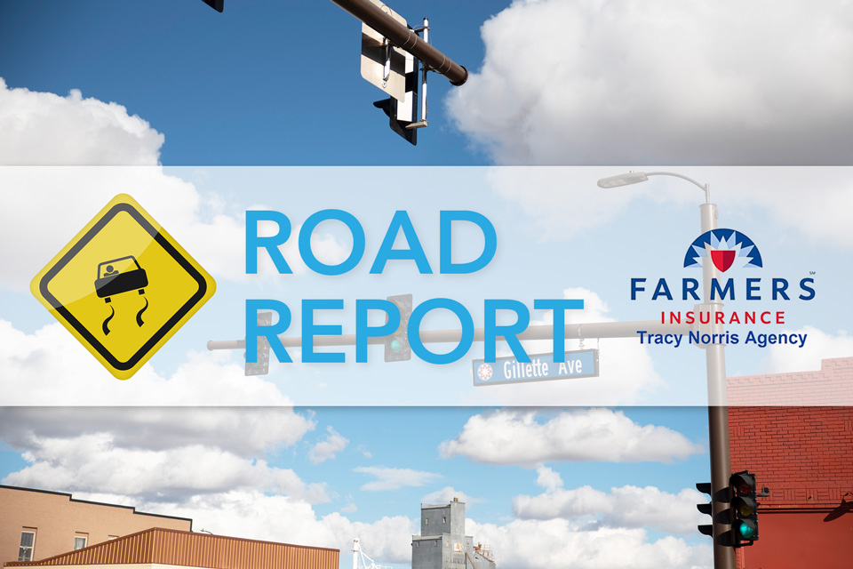 Road Report Sponsored by Farmers Insurance Tracy Norris Agency